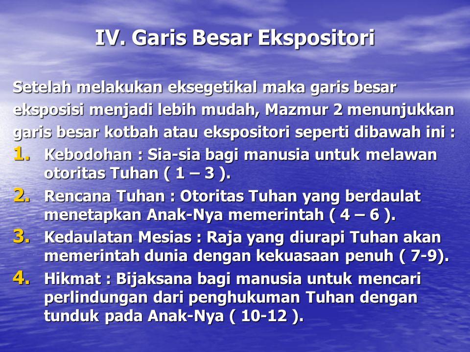 IV. Garis Besar Ekspositori Setelah melakukan eksegetikal maka garis besar eksposisi menjadi lebih mudah, Mazmur 2 menunjukkan garis besar kotbah atau