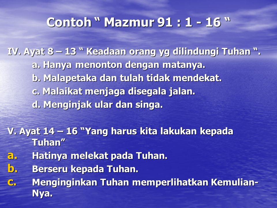 """Contoh """" Mazmur 91 : 1 - 16 """" IV. Ayat 8 – 13 """" Keadaan orang yg dilindungi Tuhan """". a. Hanya menonton dengan matanya. b. Malapetaka dan tulah tidak m"""