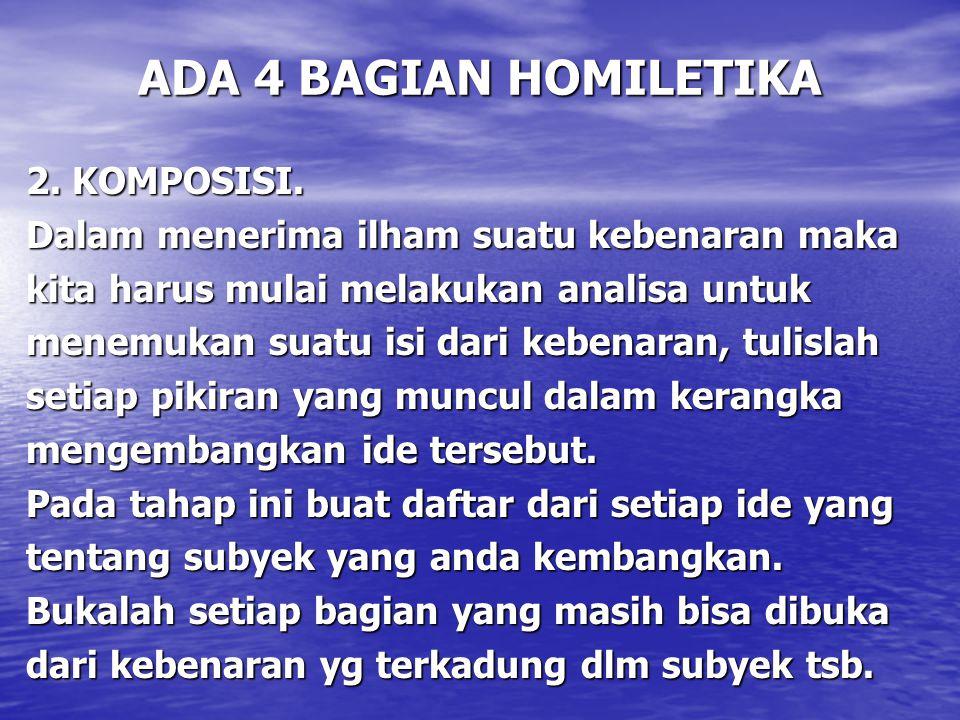 ADA 4 BAGIAN HOMILETIKA 2. KOMPOSISI. Dalam menerima ilham suatu kebenaran maka kita harus mulai melakukan analisa untuk menemukan suatu isi dari kebe