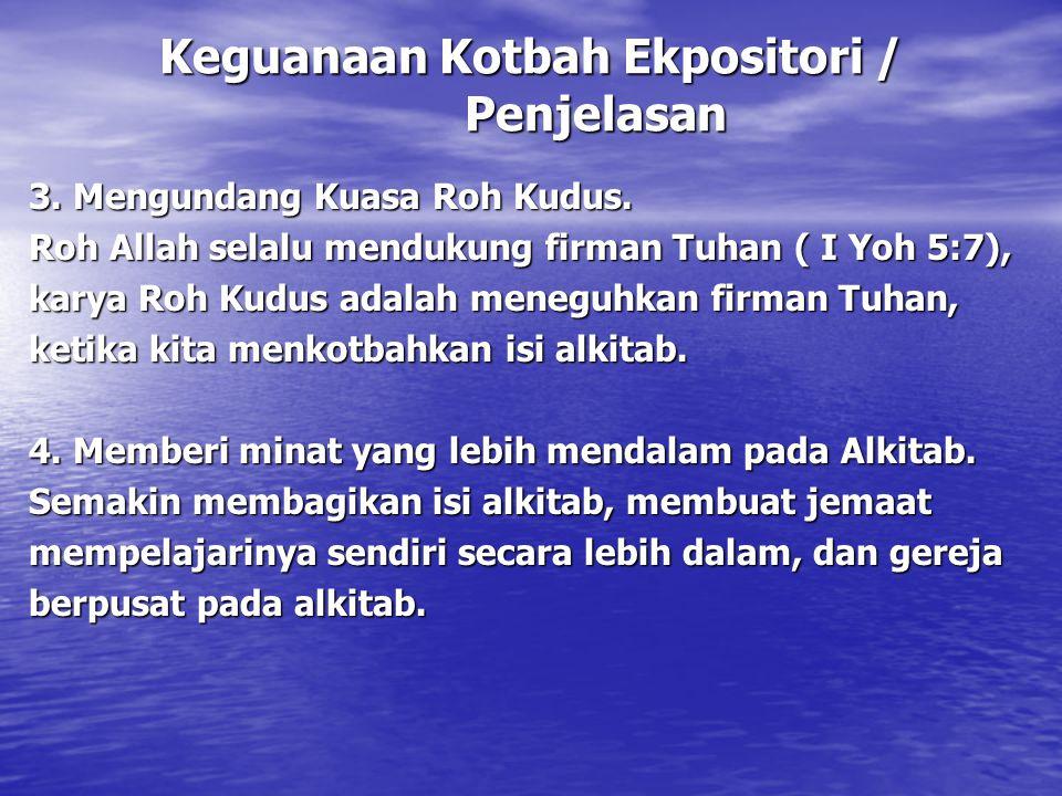 Keguanaan Kotbah Ekpositori / Penjelasan 3. Mengundang Kuasa Roh Kudus. Roh Allah selalu mendukung firman Tuhan ( I Yoh 5:7), karya Roh Kudus adalah m