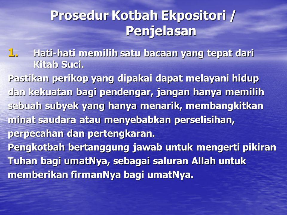 Prosedur Kotbah Ekpositori / Penjelasan 1. Hati-hati memilih satu bacaan yang tepat dari Kitab Suci. Pastikan perikop yang dipakai dapat melayani hidu