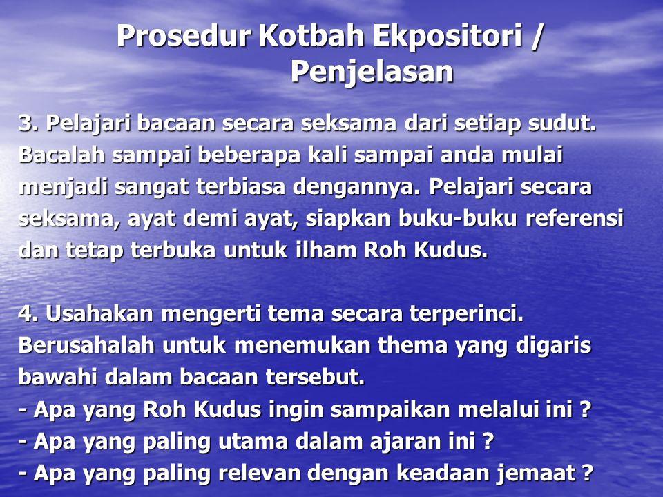 Prosedur Kotbah Ekpositori / Penjelasan 3. Pelajari bacaan secara seksama dari setiap sudut. Bacalah sampai beberapa kali sampai anda mulai menjadi sa