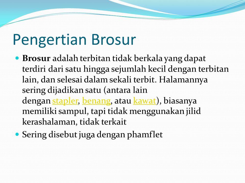 Pengertian Brosur Brosur adalah terbitan tidak berkala yang dapat terdiri dari satu hingga sejumlah kecil dengan terbitan lain, dan selesai dalam sekali terbit.