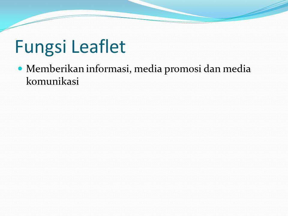 Fungsi Leaflet Memberikan informasi, media promosi dan media komunikasi