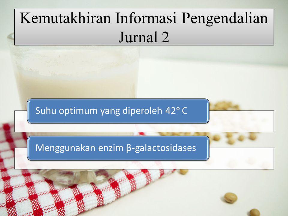 Kemutakhiran Informasi Pengendalian Jurnal 2 Suhu optimum yang diperoleh 42ᵒ CMenggunakan enzim β-galactosidases