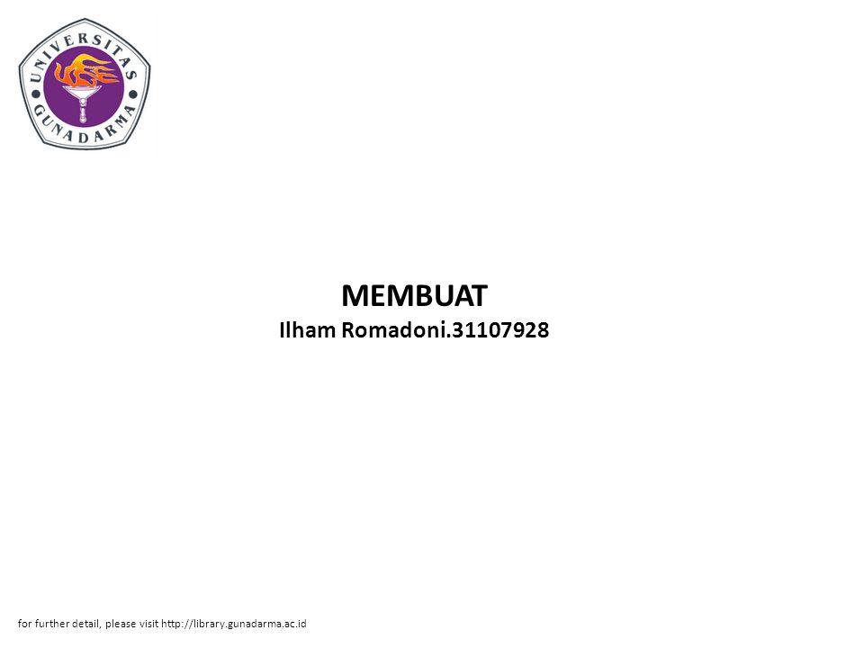 MEMBUAT Ilham Romadoni.31107928 for further detail, please visit http://library.gunadarma.ac.id