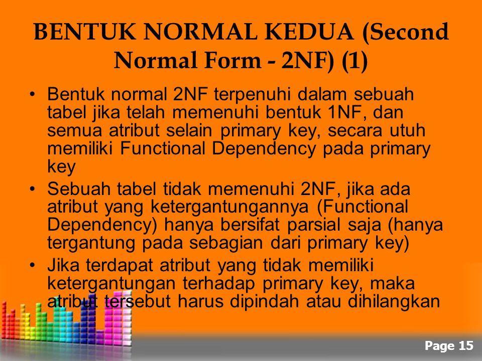 Page 15 BENTUK NORMAL KEDUA (Second Normal Form - 2NF) (1) Bentuk normal 2NF terpenuhi dalam sebuah tabel jika telah memenuhi bentuk 1NF, dan semua at
