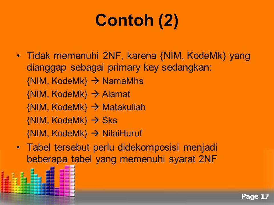 Page 17 Contoh (2) Tidak memenuhi 2NF, karena {NIM, KodeMk} yang dianggap sebagai primary key sedangkan: {NIM, KodeMk}  NamaMhs {NIM, KodeMk}  Alama
