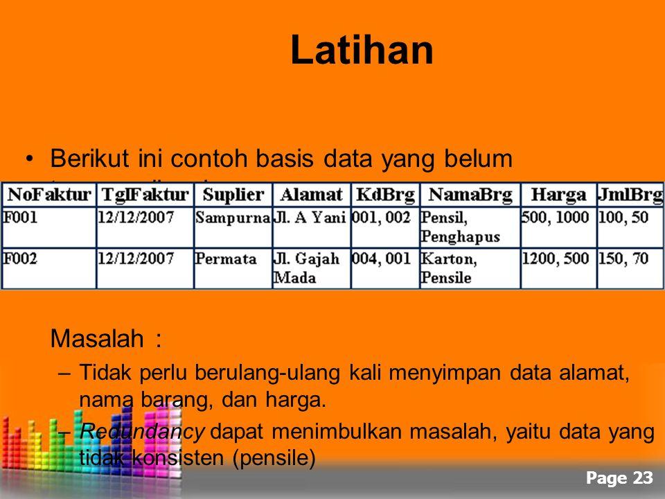 Page 23 Latihan Berikut ini contoh basis data yang belum ternormalisasi : Masalah : –Tidak perlu berulang-ulang kali menyimpan data alamat, nama baran