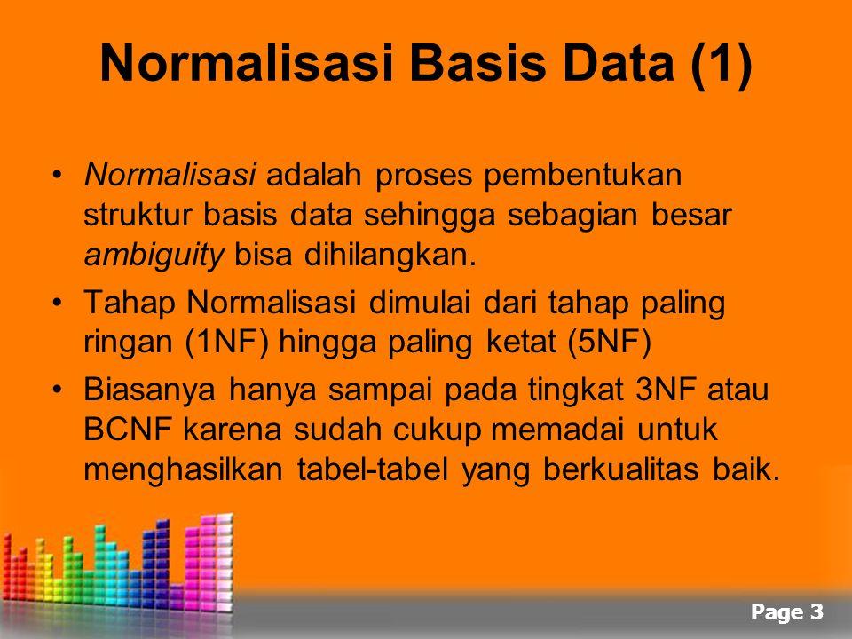 Page 3 Normalisasi Basis Data (1) Normalisasi adalah proses pembentukan struktur basis data sehingga sebagian besar ambiguity bisa dihilangkan. Tahap