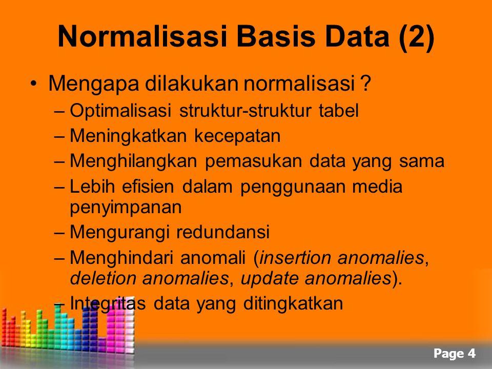 Page 4 Normalisasi Basis Data (2) Mengapa dilakukan normalisasi ? –Optimalisasi struktur-struktur tabel –Meningkatkan kecepatan –Menghilangkan pemasuk