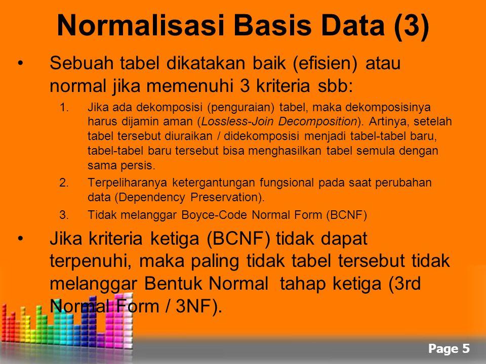 Page 5 Normalisasi Basis Data (3) Sebuah tabel dikatakan baik (efisien) atau normal jika memenuhi 3 kriteria sbb: 1.Jika ada dekomposisi (penguraian)