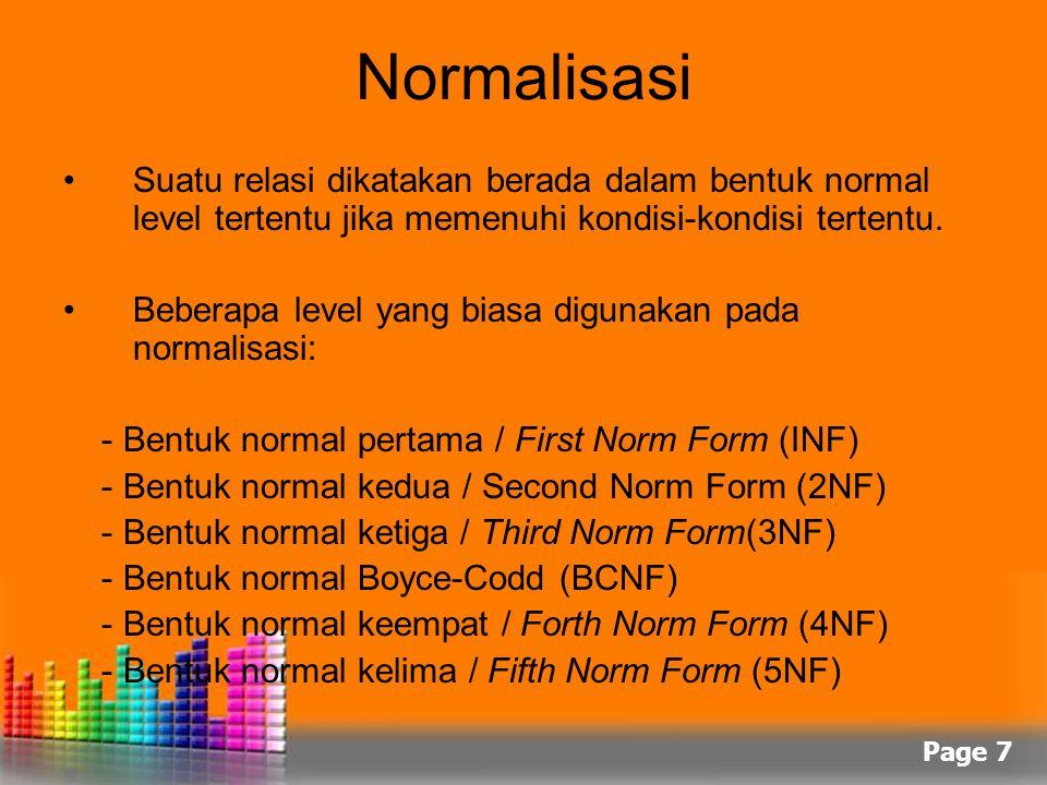 Page 7 Normalisasi Suatu relasi dikatakan berada dalam bentuk normal level tertentu jika memenuhi kondisi-kondisi tertentu. Beberapa level yang biasa
