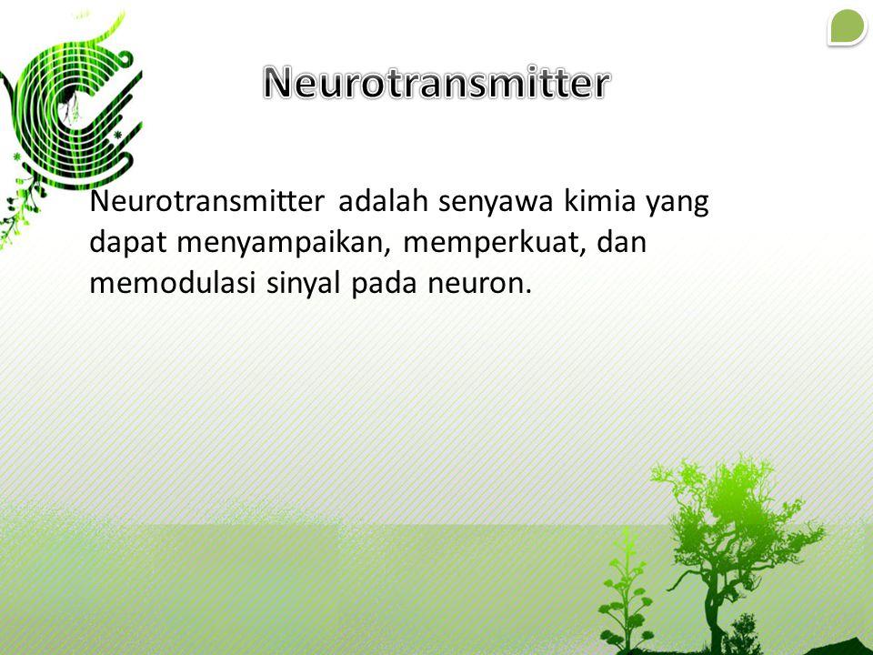 Neurotransmitter adalah senyawa kimia yang dapat menyampaikan, memperkuat, dan memodulasi sinyal pada neuron.