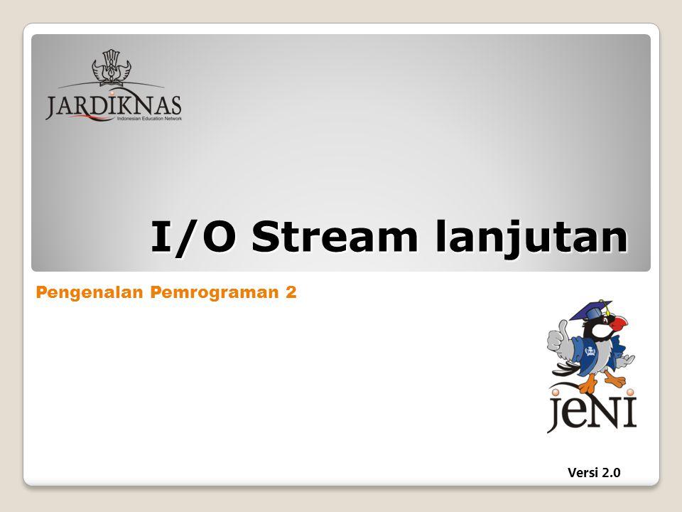 Pengenalan Pemrograman 2 Versi 2.0 I/O Stream lanjutan