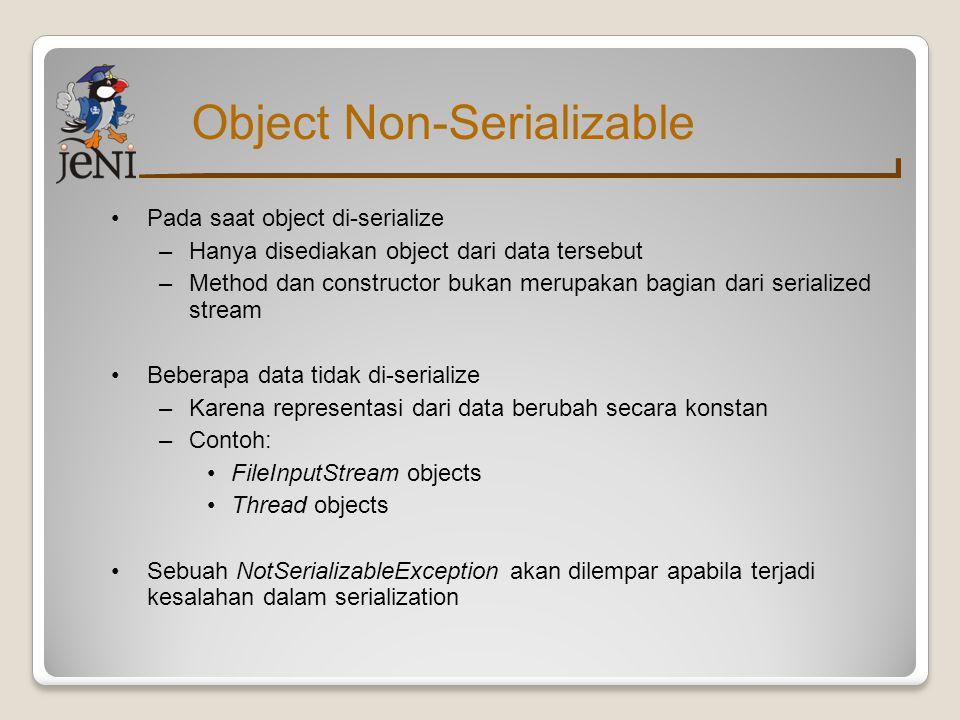 Object Non-Serializable Pada saat object di-serialize –Hanya disediakan object dari data tersebut –Method dan constructor bukan merupakan bagian dari