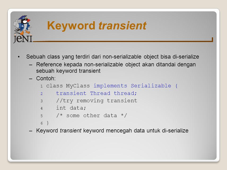 Serialization: Membuat Object Stream Gunakan class ObjectOutputStream Gunakan method writeObject public final void writeObject(Object obj) throws IOException dimana, –obj adalah object yang akan ditulis kedalam Stream