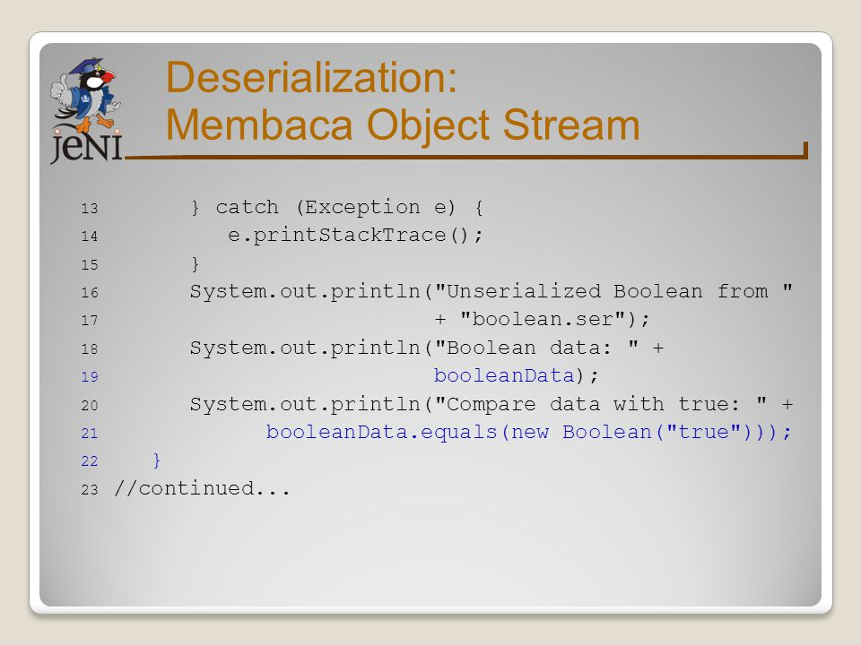 Deserialization: Membaca Object Stream 13 } catch (Exception e) { 14 e.printStackTrace(); 15 } 16 System.out.println(