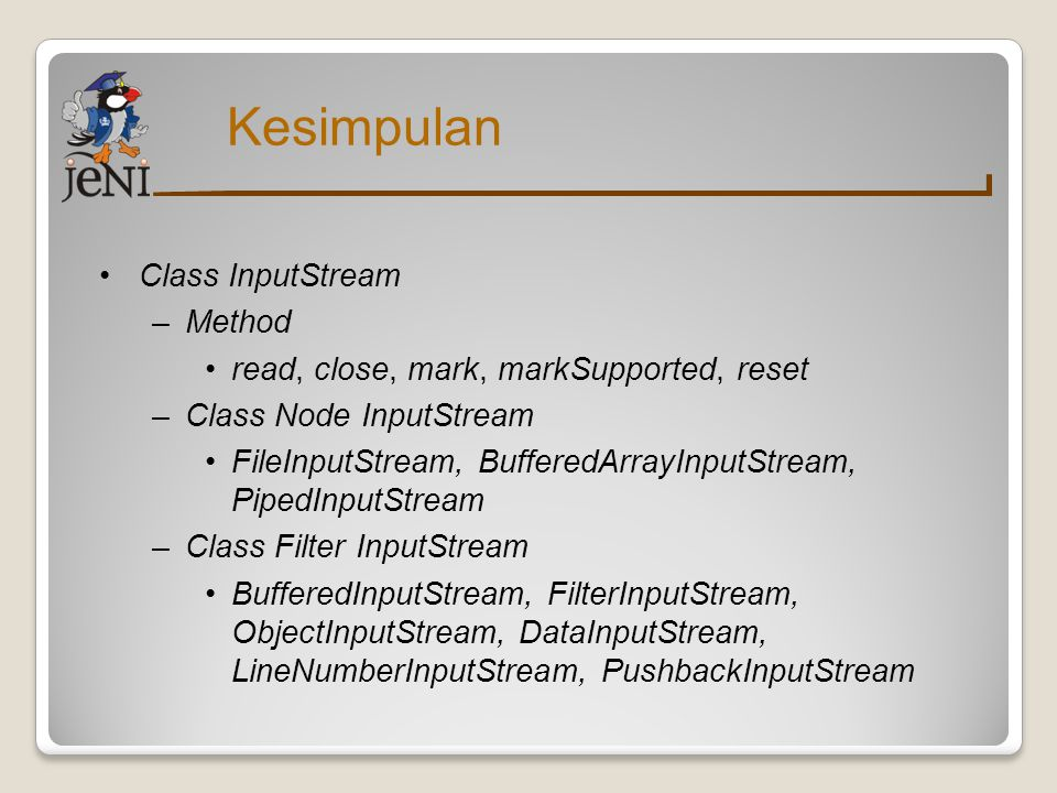 Kesimpulan Class InputStream –Method read, close, mark, markSupported, reset –Class Node InputStream FileInputStream, BufferedArrayInputStream, PipedI