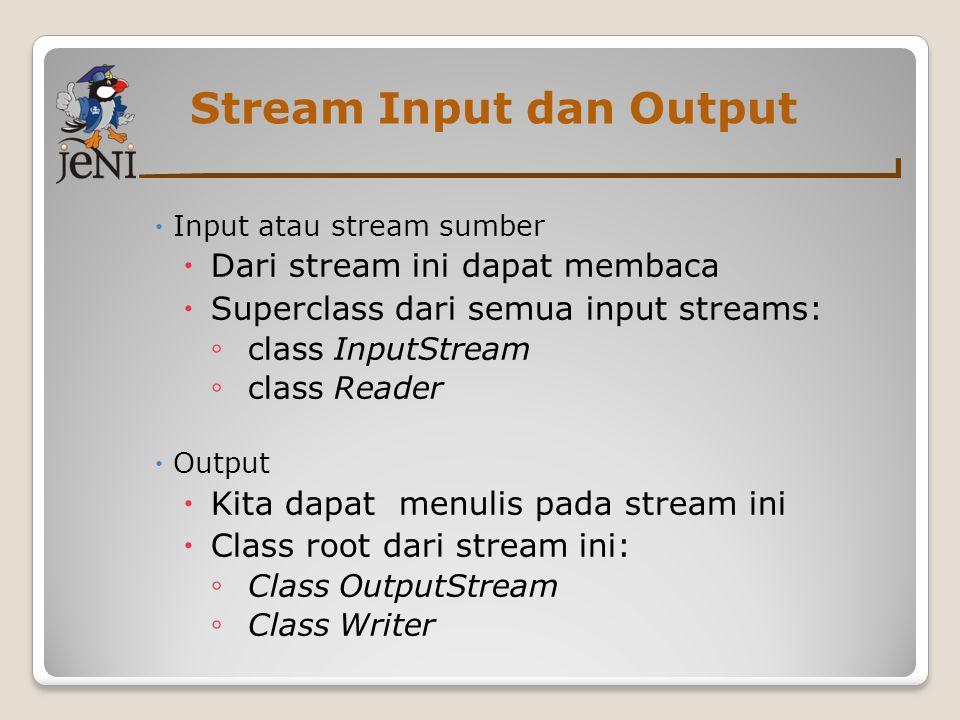 Stream Input dan Output  Input atau stream sumber  Dari stream ini dapat membaca  Superclass dari semua input streams: ◦ class InputStream ◦ class