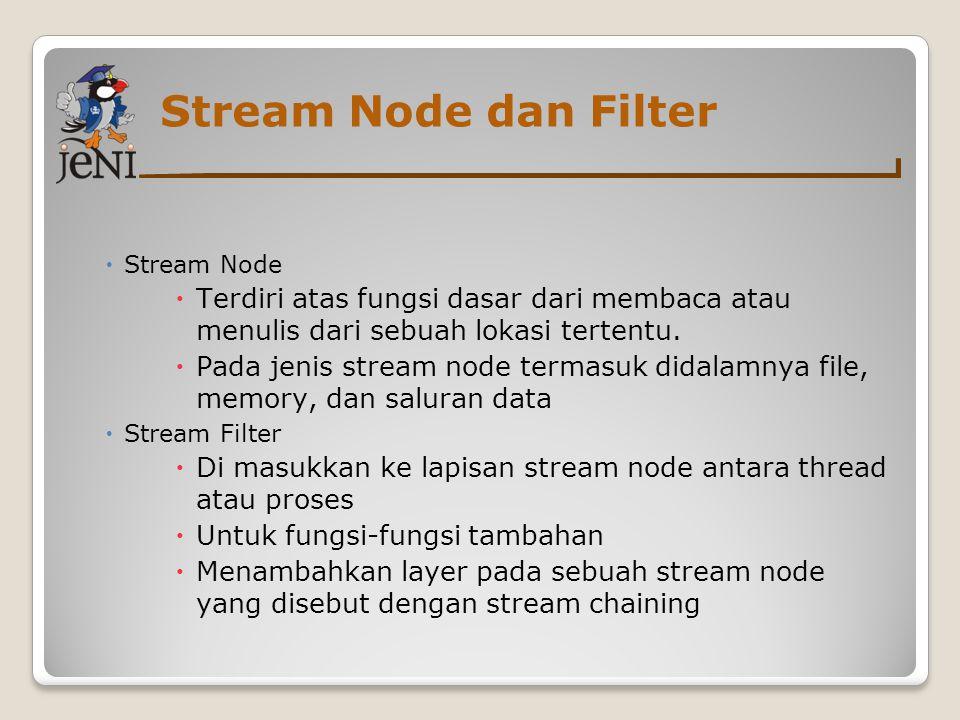 Stream Node dan Filter  Stream Node  Terdiri atas fungsi dasar dari membaca atau menulis dari sebuah lokasi tertentu.  Pada jenis stream node terma