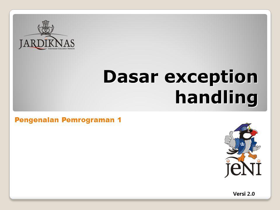 Pengenalan Pemrograman 1 Versi 2.0 Dasar exception handling