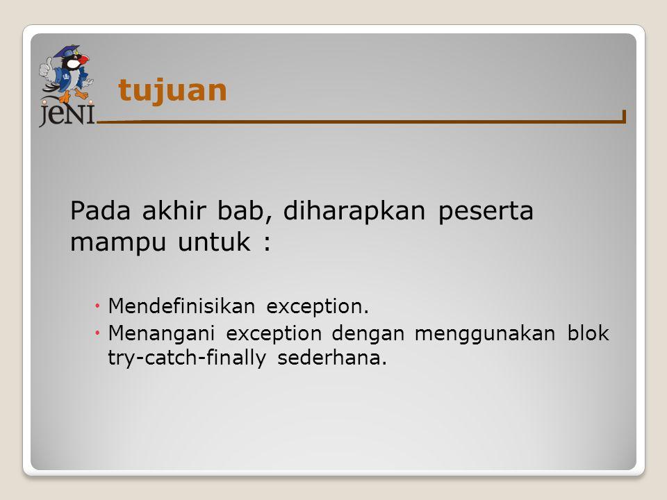 tujuan Pada akhir bab, diharapkan peserta mampu untuk :  Mendefinisikan exception.  Menangani exception dengan menggunakan blok try-catch-finally se