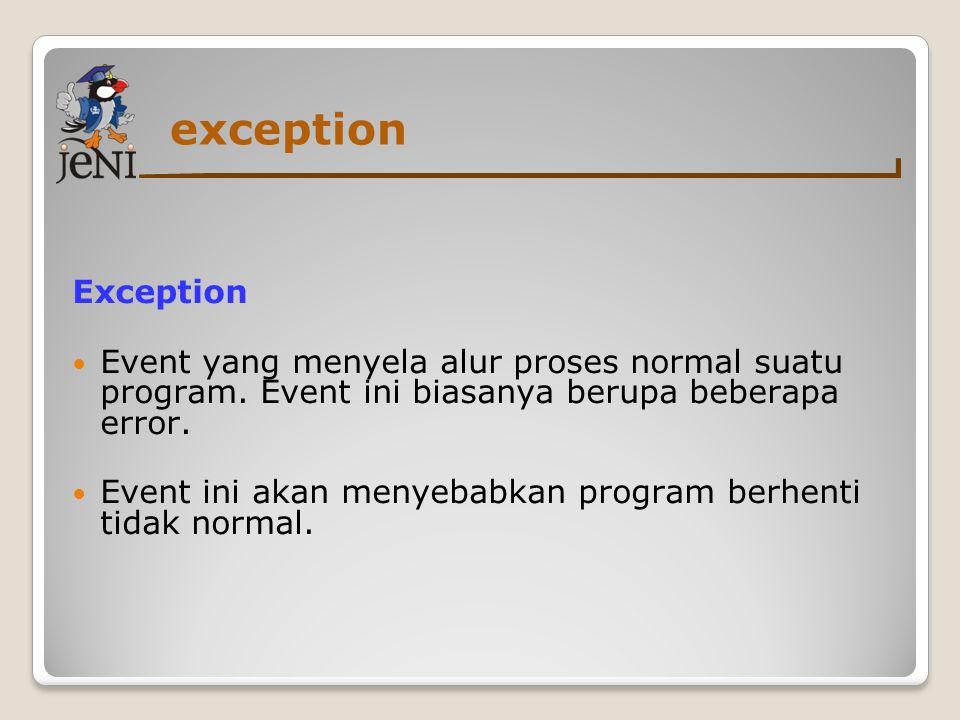 Contoh exception Ada beberapa contoh dari exception : ArrayIndexOutOfBounds Exception terjadi pada saat pengaksesan elemen array yang tidak ada NumberFormat Exception terjadi ketika mencoba passing sebagai parameter bukan angka dalam method Integer.parseInt
