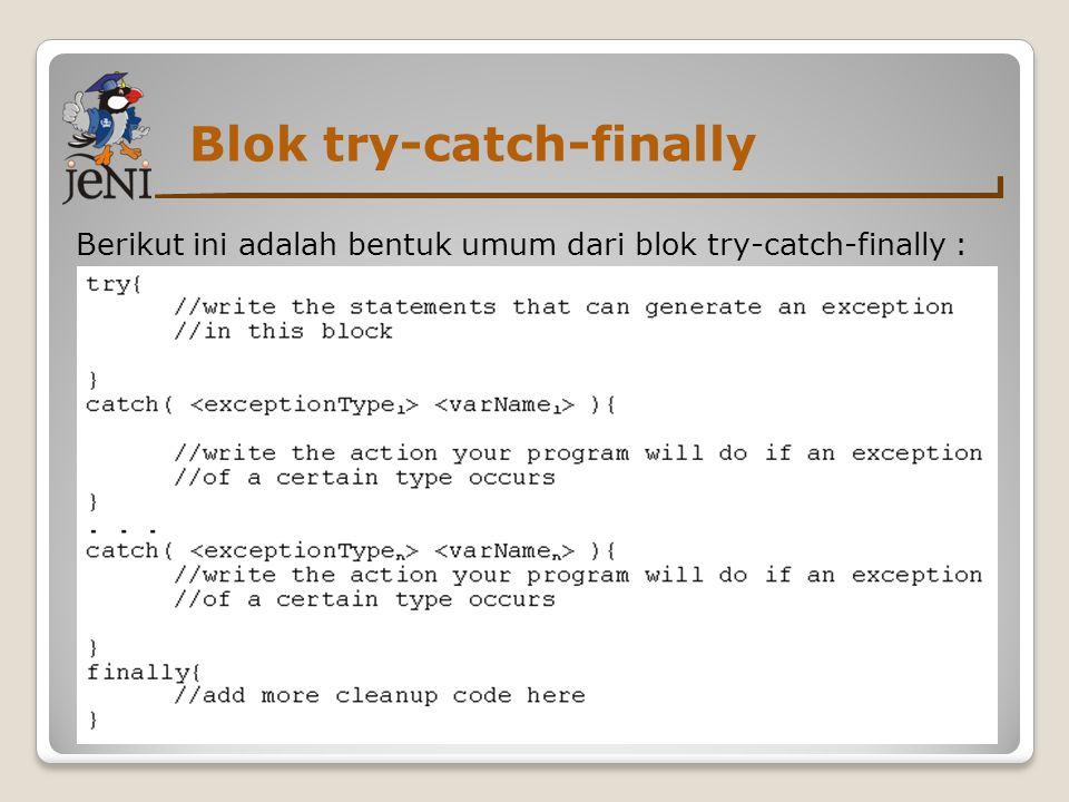 Blok try-catch-finally Berikut ini adalah bentuk umum dari blok try-catch-finally :