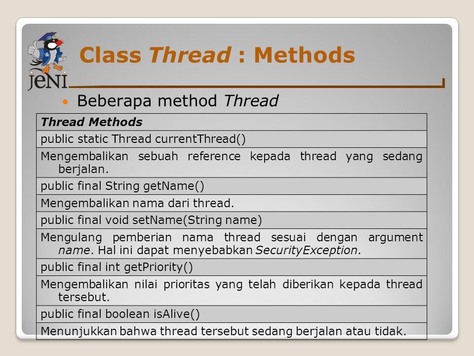 Class Thread : Methods Beberapa method Thread Thread Methods public static Thread currentThread() Mengembalikan sebuah reference kepada thread yang se