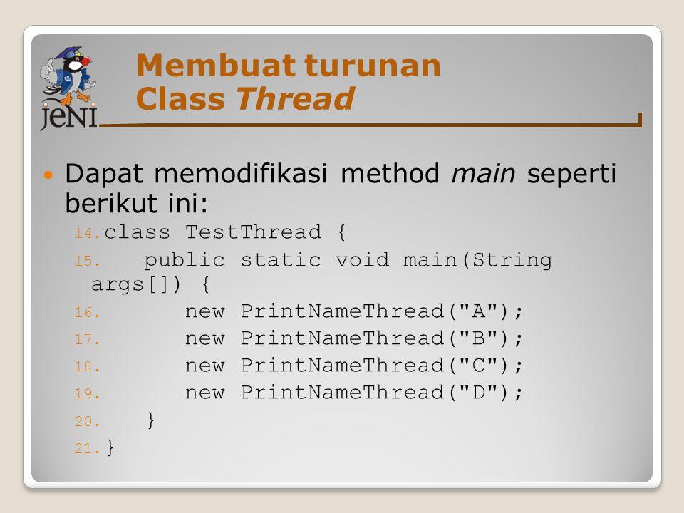 Dapat memodifikasi method main seperti berikut ini: 14. class TestThread { 15. public static void main(String args[]) { 16. new PrintNameThread(