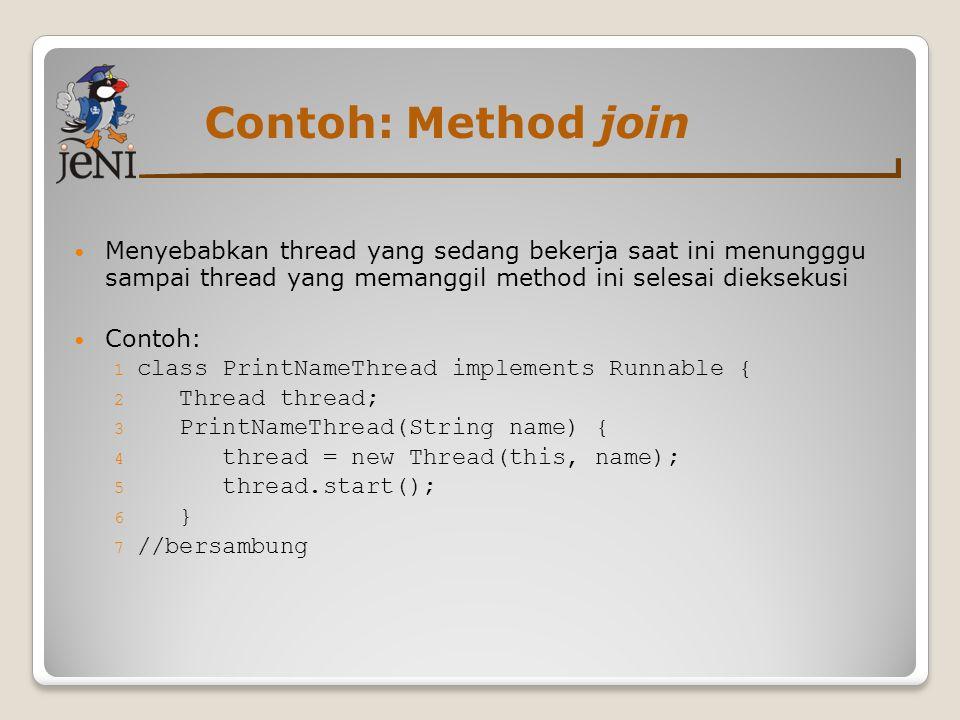 Contoh: Method join Menyebabkan thread yang sedang bekerja saat ini menungggu sampai thread yang memanggil method ini selesai dieksekusi Contoh: 1 cla