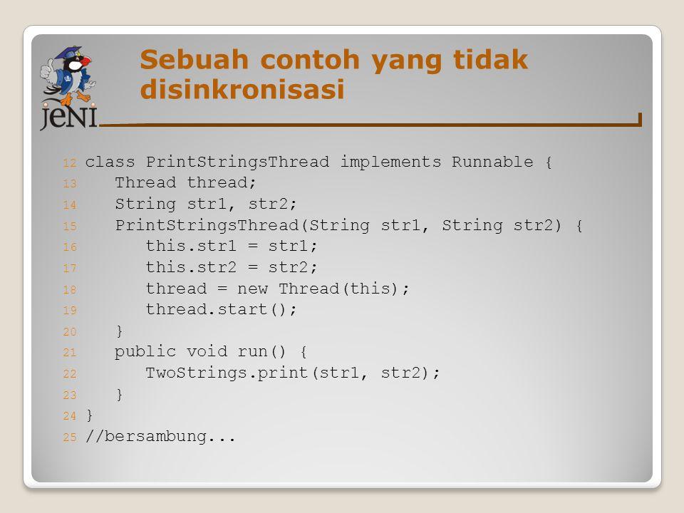 Sebuah contoh yang tidak disinkronisasi 12 class PrintStringsThread implements Runnable { 13 Thread thread; 14 String str1, str2; 15 PrintStringsThrea