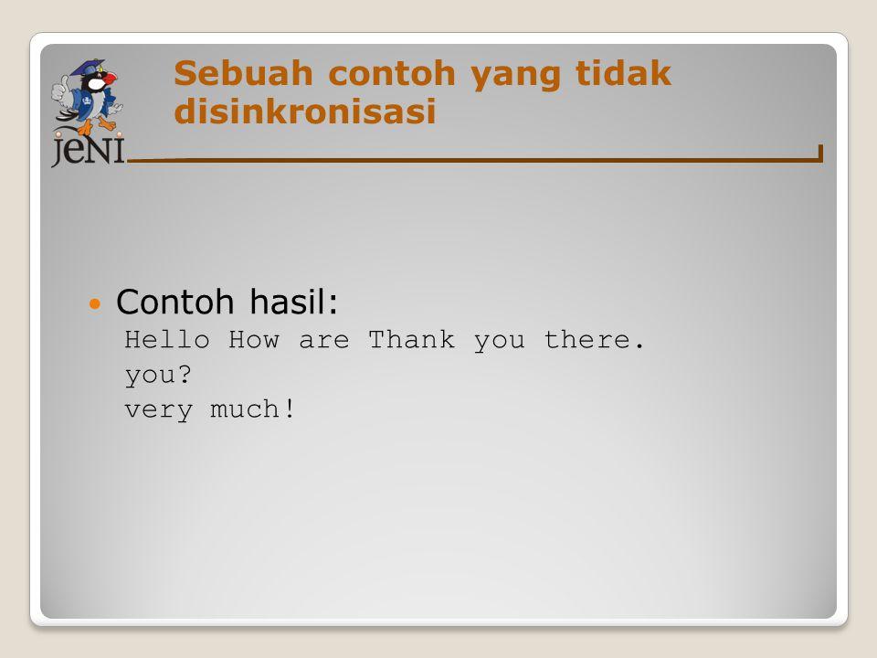 Sebuah contoh yang tidak disinkronisasi Contoh hasil: Hello How are Thank you there. you? very much!