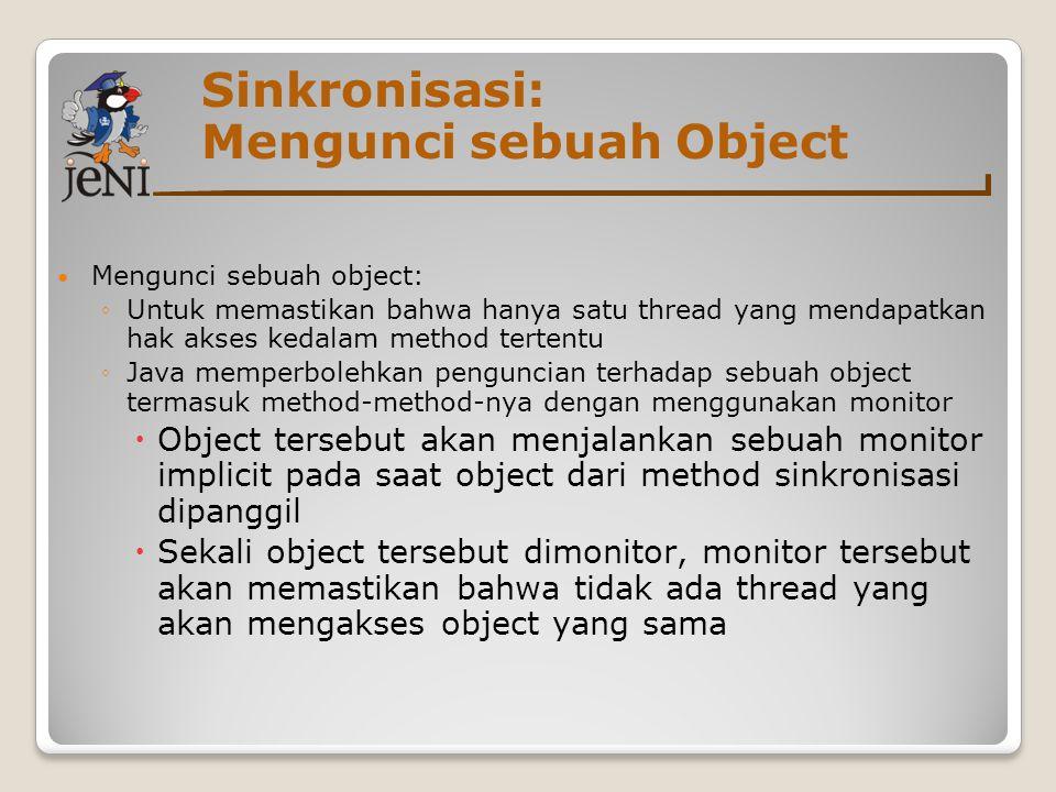 Sinkronisasi: Mengunci sebuah Object Mengunci sebuah object: ◦Untuk memastikan bahwa hanya satu thread yang mendapatkan hak akses kedalam method terte