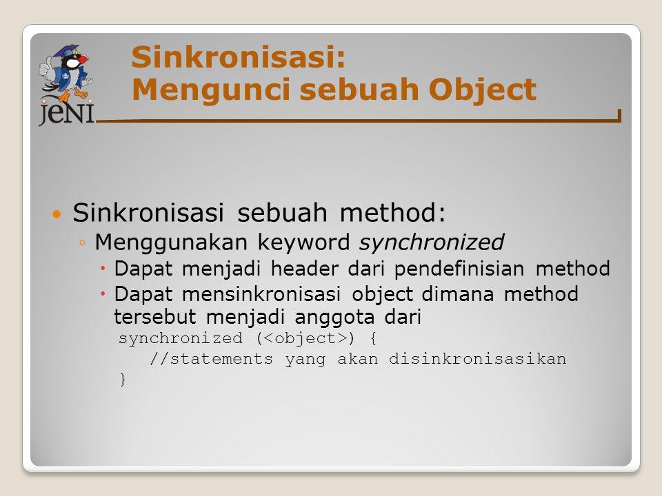 Sinkronisasi: Mengunci sebuah Object Sinkronisasi sebuah method: ◦Menggunakan keyword synchronized  Dapat menjadi header dari pendefinisian method 