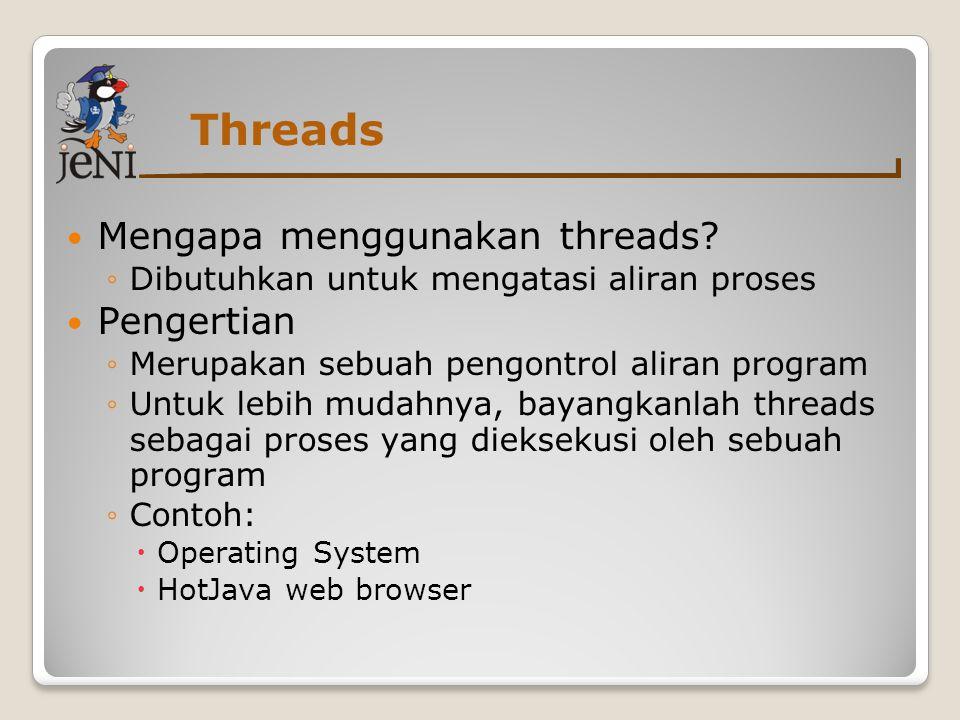 Threads Mengapa menggunakan threads? ◦Dibutuhkan untuk mengatasi aliran proses Pengertian ◦Merupakan sebuah pengontrol aliran program ◦Untuk lebih mud