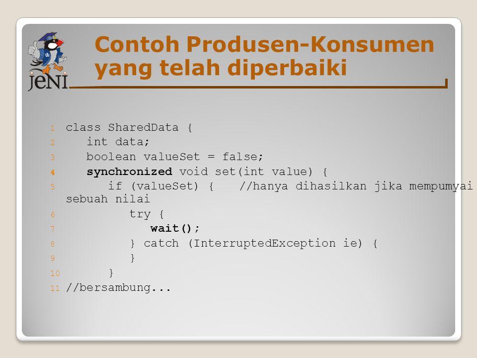 Contoh Produsen-Konsumen yang telah diperbaiki 1 class SharedData { 2 int data; 3 boolean valueSet = false; 4 synchronized void set(int value) { 5 if