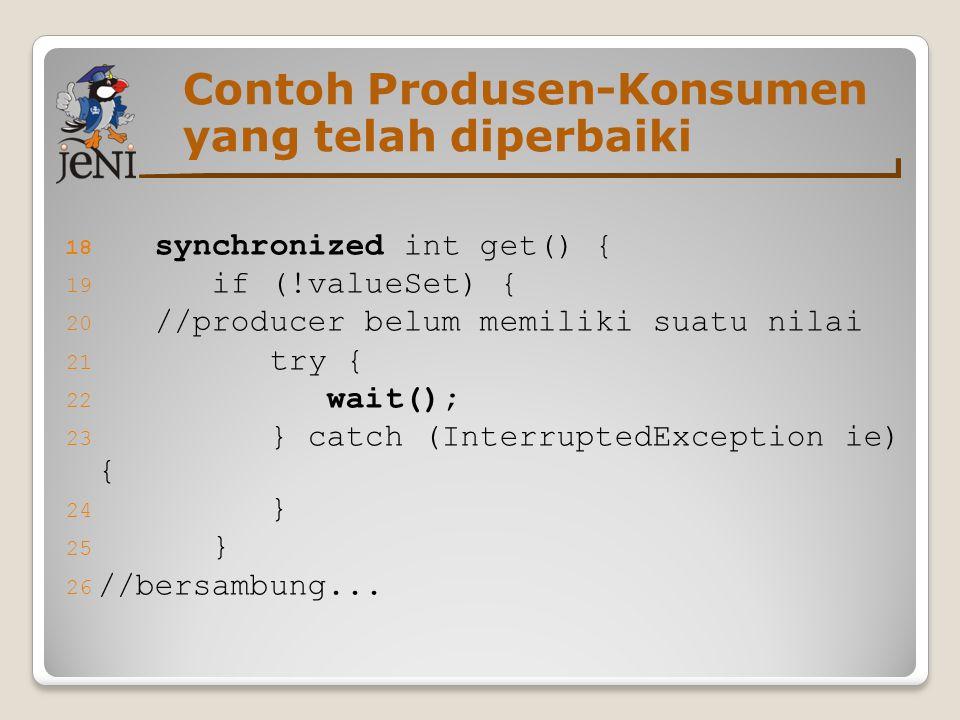 Contoh Produsen-Konsumen yang telah diperbaiki 18 synchronized int get() { 19 if (!valueSet) { 20 //producer belum memiliki suatu nilai 21 try { 22 wa