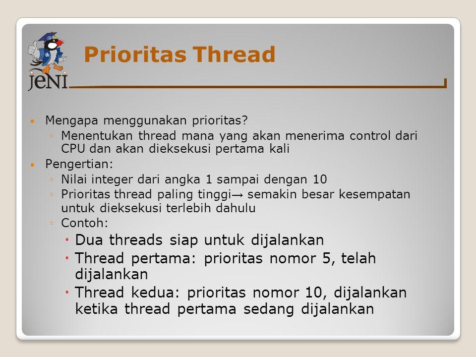 Prioritas Thread Mengapa menggunakan prioritas? ◦Menentukan thread mana yang akan menerima control dari CPU dan akan dieksekusi pertama kali Pengertia