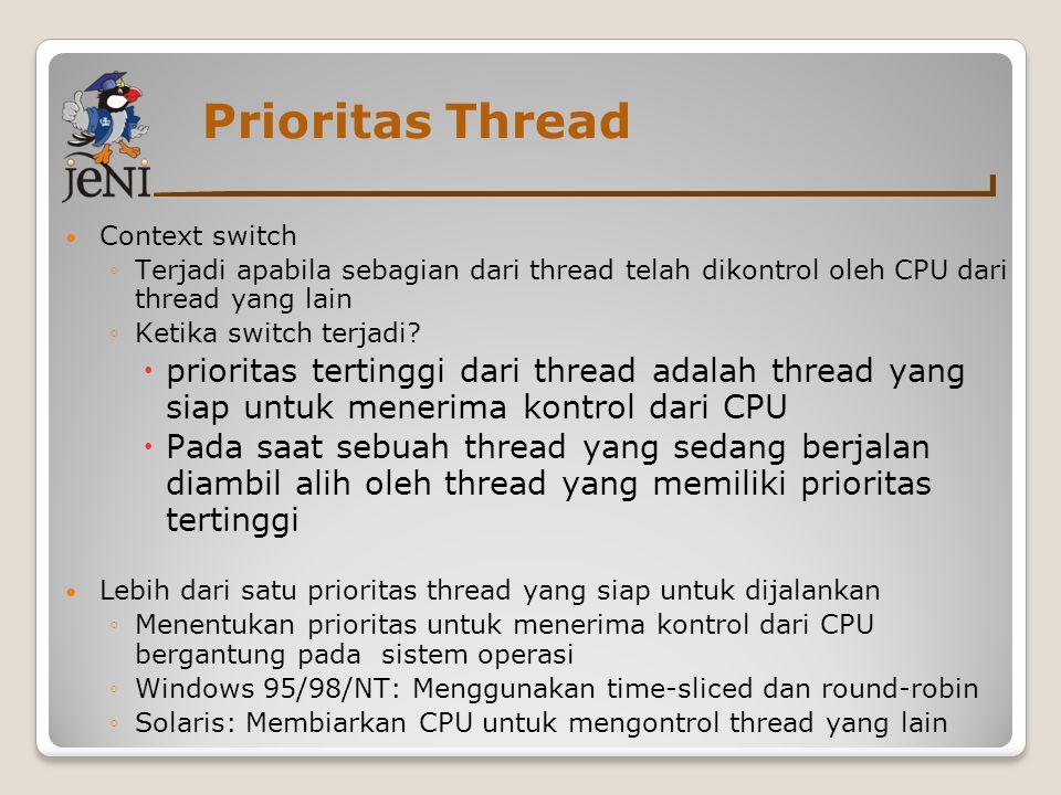 Prioritas Thread Context switch ◦Terjadi apabila sebagian dari thread telah dikontrol oleh CPU dari thread yang lain ◦Ketika switch terjadi?  priorit