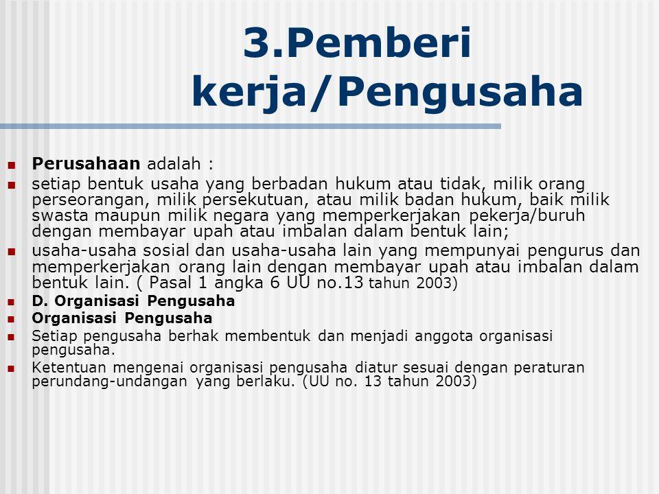 3.Pemberi kerja/Pengusaha Perusahaan adalah : setiap bentuk usaha yang berbadan hukum atau tidak, milik orang perseorangan, milik persekutuan, atau mi