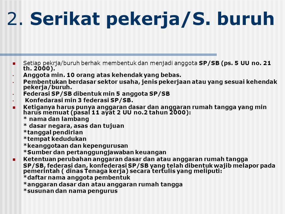 2.Serikat pekerja/S. buruh Setiap pekrja/buruh berhak membentuk dan menjadi anggota SP/SB (ps.