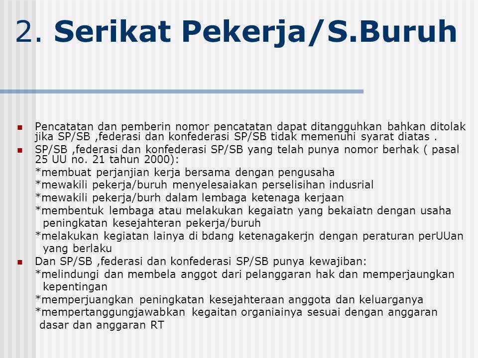 2. Serikat Pekerja/S.Buruh Pencatatan dan pemberin nomor pencatatan dapat ditangguhkan bahkan ditolak jika SP/SB,federasi dan konfederasi SP/SB tidak
