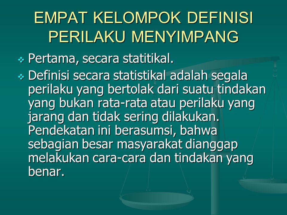 EMPAT KELOMPOK DEFINISI PERILAKU MENYIMPANG  Pertama, secara statitikal.