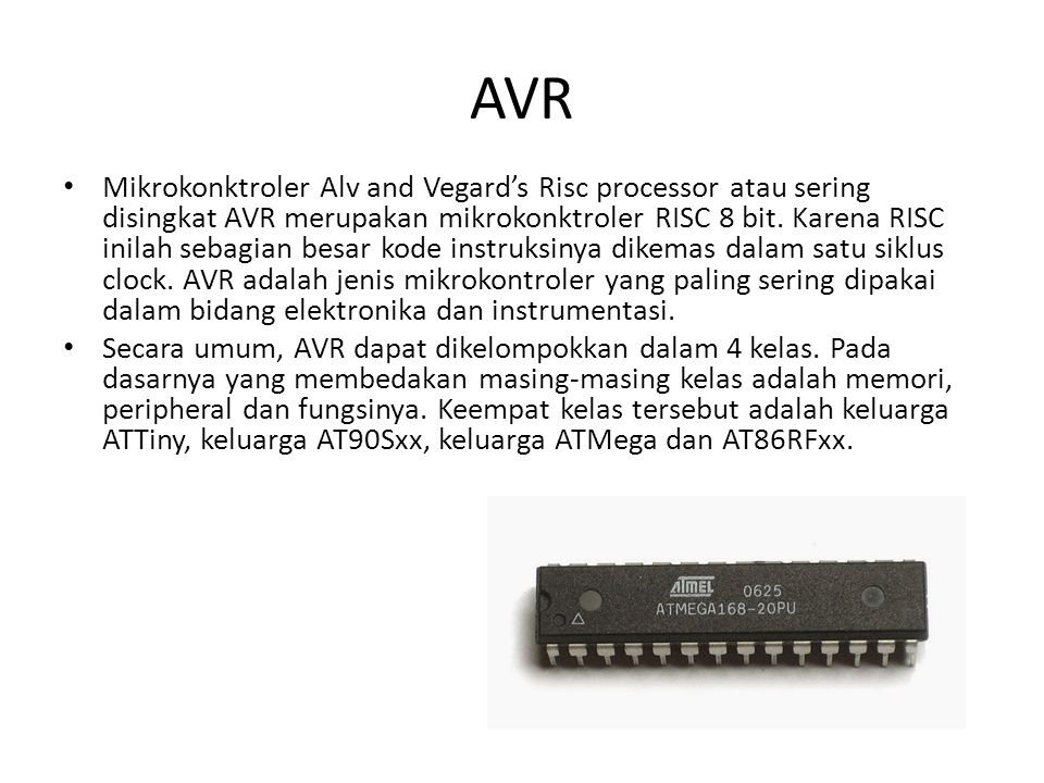 Mikrokonktroler Alv and Vegard's Risc processor atau sering disingkat AVR merupakan mikrokonktroler RISC 8 bit. Karena RISC inilah sebagian besar kode
