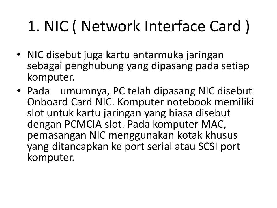 NIC disebut juga kartu antarmuka jaringan sebagai penghubung yang dipasang pada setiap komputer. Pada umumnya, PC telah dipasang NIC disebut Onboard C