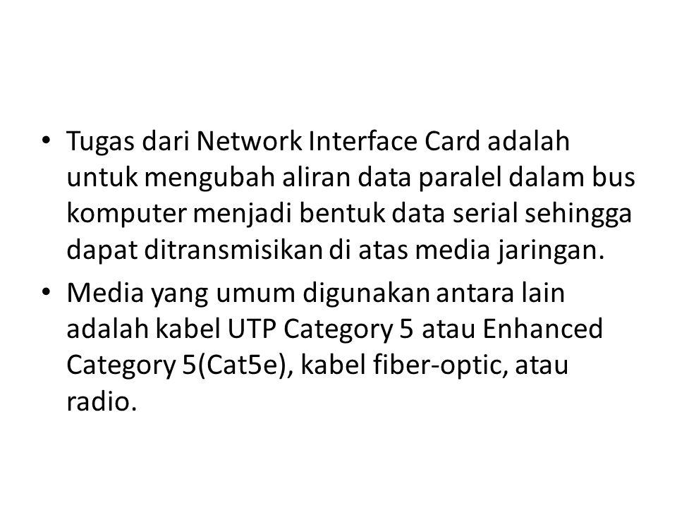Tugas dari Network Interface Card adalah untuk mengubah aliran data paralel dalam bus komputer menjadi bentuk data serial sehingga dapat ditransmisika