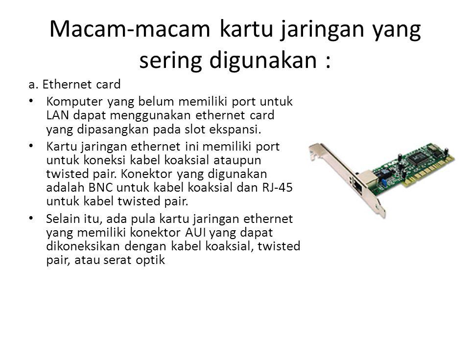 a. Ethernet card Komputer yang belum memiliki port untuk LAN dapat menggunakan ethernet card yang dipasangkan pada slot ekspansi. Kartu jaringan ether