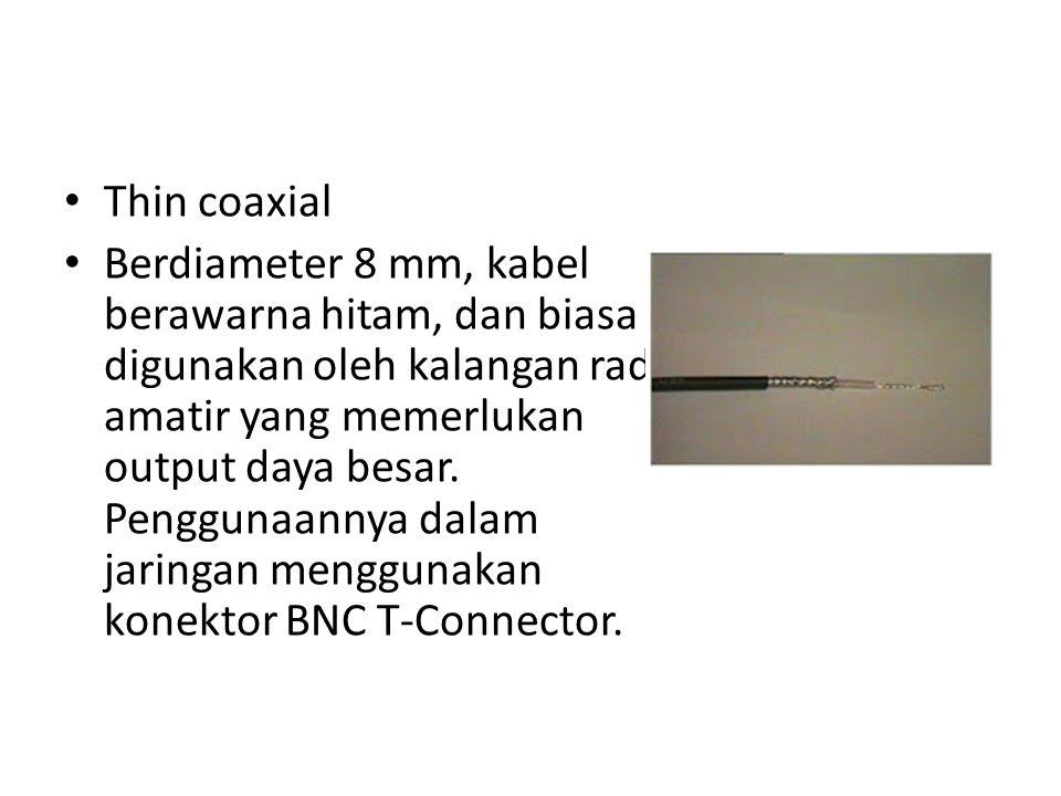 Thin coaxial Berdiameter 8 mm, kabel berawarna hitam, dan biasa digunakan oleh kalangan radio amatir yang memerlukan output daya besar. Penggunaannya